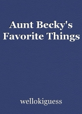Aunt Becky's Favorite Things