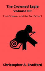 The Crowned Eagle-Volume III: Eren Shasser and the Top School