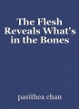 The Flesh Reveals What's in the Bones