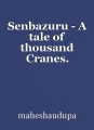 Senbazuru - A tale of thousand Cranes.