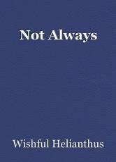 Not Always
