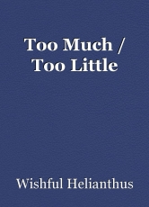 Too Much / Too Little