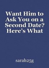 Want Him to Ask You on a Second Date? Here's What Not to Do