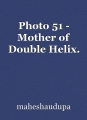 Photo 51 - Mother of Double Helix.