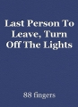Last Person To Leave, Turn Off The Lights