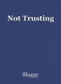 Not Trusting