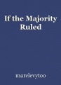 If the Majority Ruled