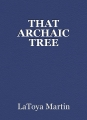 THAT ARCHAIC TREE