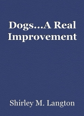 Dogs...A Real Improvement