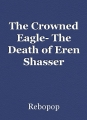 The Crowned Eagle- The Death of Eren Shasser