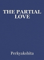 THE PARTIAL LOVE