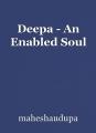 Deepa - An Enabled Soul