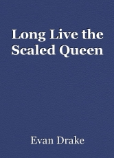 Long Live the Scaled Queen