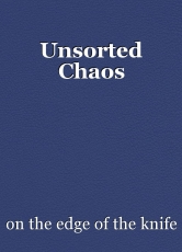 Unsorted Chaos