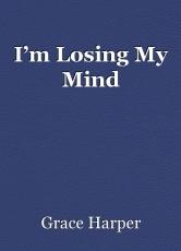 I'm Losing My Mind