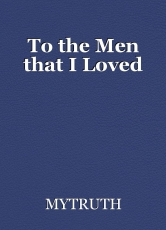 To the Men that I Loved