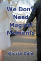 We Don't Need Magical Moments