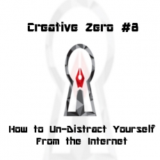 Creative Zero 8: How to Un-Distract Yourself From the Internet