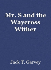 Mr. S and the Waycross Wither
