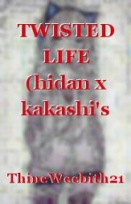 TWISTED LIFE (hidan x kakashi's daughter)