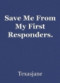 Save Me From My First Responders.