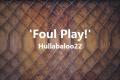 'Foul Play!'