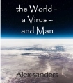the World - a Virus - and Man