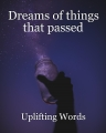 Dreams of things that passed