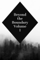 Beyond the Boundary Volume 1