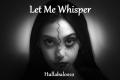 Let Me Whisper