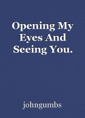 Opening My Eyes And Seeing You.