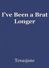 I've Been a Brat Longer