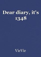 Dear diary, it's 1348