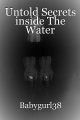 Untold Secrets inside The Water