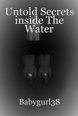 Untold Secrets inside The Water