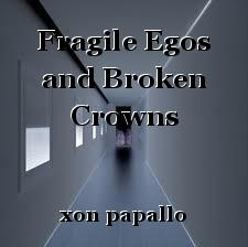 Fragile Egos and Broken Crowns