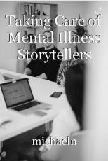 Taking Care of Mental Illness Storytellers