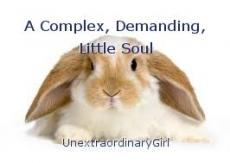 A Complex, Demanding, Little Soul