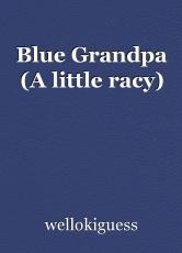 Blue Grandpa (A little racy)