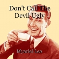 Don't Call The Devil Ugly