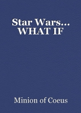 Star Wars... WHAT IF