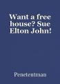 Want a free house? Sue Elton John!