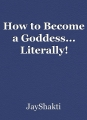How to Become a Goddess... Literally!