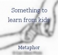Something to learn from kids