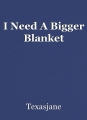 I Need A Bigger Blanket