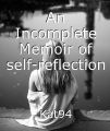 An Incomplete Memoir of self-reflection