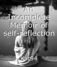 An Incomplete Memoir of self-reflection