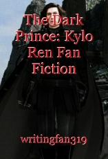 The Dark Prince: Kylo Ren Fan Fiction