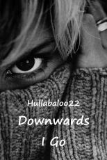 Downwards I Go